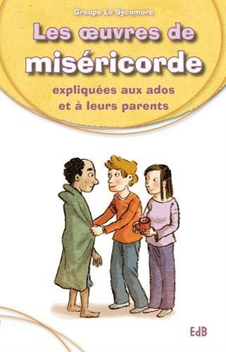 Les oeuvres de miséricorde expliquées aux ados et à leurs parents