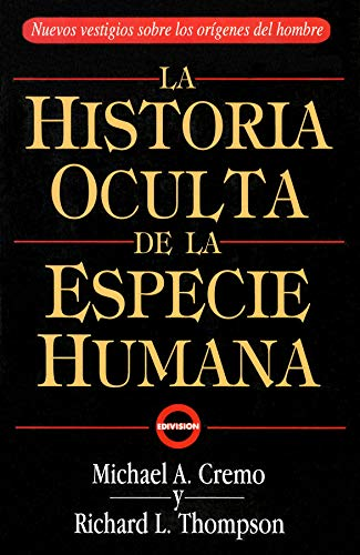 La Historia Oculta De La Especie Humana (The Hidden History of the Human Race in Spanish) (Spanish Edition)