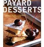 [( Payard Desserts By Payard, Francois ( Author ) Hardcover Oct - 2013)] Hardcover