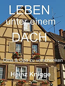 leben unter einem dach oma und opa zu verschenken ebook heinz knigge kindle shop. Black Bedroom Furniture Sets. Home Design Ideas