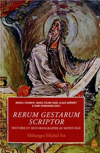 Rerum gestarum scriptor : Histoire et historiographie au Moyen Age - Mélanges Michel Sot