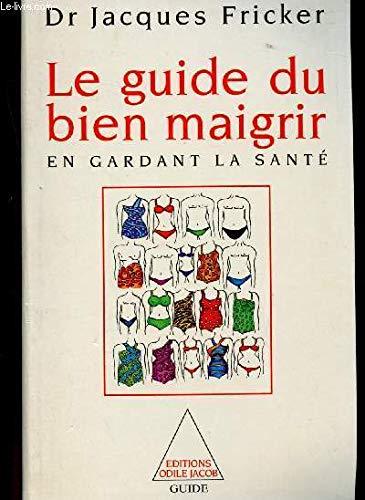 Le guide du bien maigrir en gardant la santé par Jacques Fricker