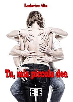 Tu, mia piccola dea (Luci rosse Vol. 3) (Italian Edition) by [Ludovico Alia]