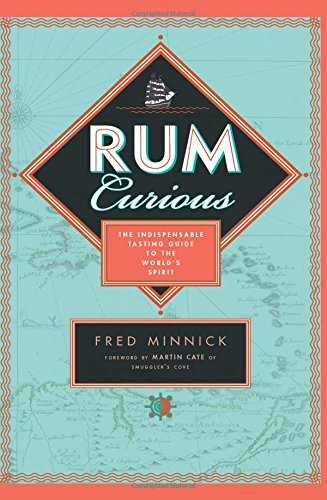 rum-curious-the-indispensable-tasting-guide-to-the-worlds-spirit