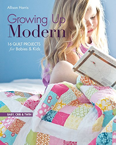 Growing Up Modern: 16 Quilt Projects for Babies & Kids (English Edition) -