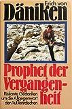 Prophet der Vergangenheit: Riskante Gedanken um die Allgegenwart der Außerirdischen - Erich von Däniken