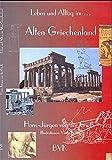 Leben und Alltag  -  - ., Im Alten Griechenland - Hans-Jürgen van der Gieth