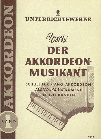 Der Akkordeon-Musikant: Schule für das Piano-Akkordeon als Volksinstrument mit Hinweisen für das Spielen und Begleiten nach dem Gehör. Band 1. Akkordeon.