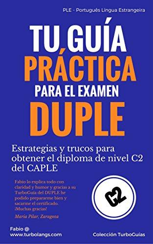 Tu guía práctica para el examen DUPLE: Estrategias y trucos para obtener el diploma de portugués de nivel C2 del CAPLE (TurboGuías nº 1)