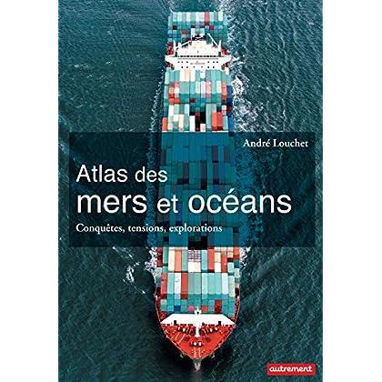 Atlas des mers et des océans. Conquêtes, tensions, explorations (Atlas/Monde)