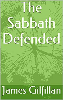 The Sabbath Defended (English Edition) di [Gilfillan, James]