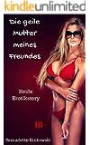 Die geile Mutter meines Freundes: Heiße Erotikstory