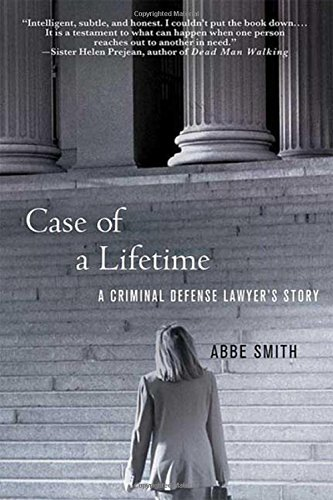 Case of a Lifetime: A Criminal Defense Lawyer's Story by Abbe Smith (2009-09-01)
