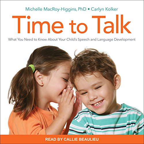 Time to Talk: What You Need to Know about Your Child's Speech and Language Development