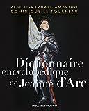 Dictionnaire encyclopédique de Jeanne d'Arc: Encyclopaedic Dictionary of Joan of Arc