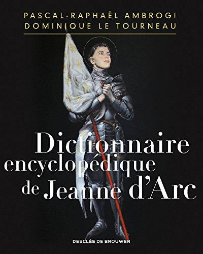 Dictionnaire encyclopédique de Jeanne d'Arc: Encyclopaedic Dictionary of Joan of Arc par Pascal-Raphaël Ambrogi
