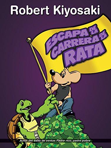 Escape de la Carrera de la Rata / Rich Dad's Escape from the Rat Race: How to Become a Rich Kid by Following Rich Dad's Advice
