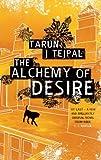 The Alchemy of Desire by Tarun Tejpal (2005-05-06)