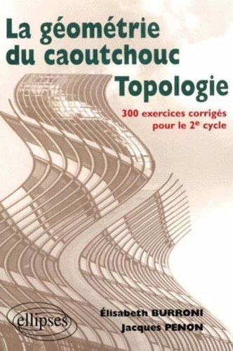 Topologie ou la géométrie du caoutchouc : 300 exercices corrigés pour le deuxième cycle