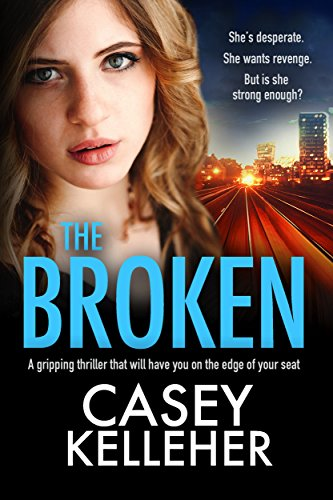 The Broken: A gripping thriller that will have you on the edge of your seat by [Kelleher, Casey]