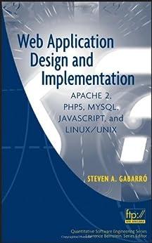 Web Application Design and Implementation: Apache 2, PHP5, MySQL, JavaScript, and Linux/UNIX (Quantitative Software Engineering Series) von [Gabarro, Steven A.]