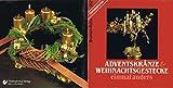 Brunnen-Reihe, Adventskränze & Weihnachtsgestecke einmal anders - Renate Lamparter