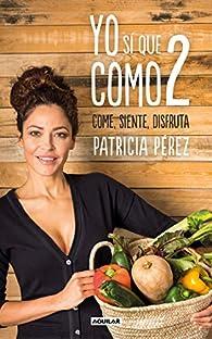 Yo sí que como 2: Convierte a la comida en tu mejor aliado par Patricia Pérez