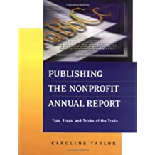 Publishing Nonprofit Annual Report: Tips, Traps and Tricks of the Trade (Jossey-Bass Nonprofit and Public Management Series)