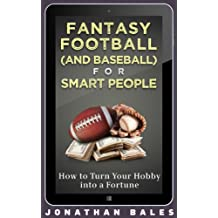 Fantasy Football (and Baseball) for Smart People: How to Turn Your Hobby into a Fortune (Fantasy Football for Smart People) (English Edition)