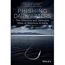 Phishing Dark Waters: The Offensive and Defensive Sides of Malicious Emails by Christopher Hadnagy (2015-04-06)