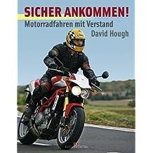Sicher Ankommen!: Motorradfahren mit Verstand