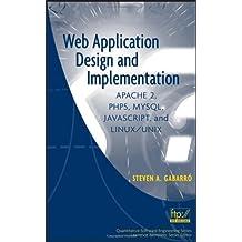 Web Application Design and Implementation: Apache 2, PHP5, MySQL, JavaScript, and Linux/UNIX