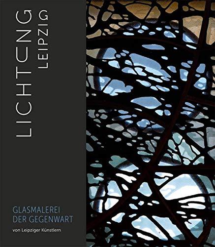 Lichtung Leipzig: Glasmalerei der Gegenwart von Leipziger Künstlern