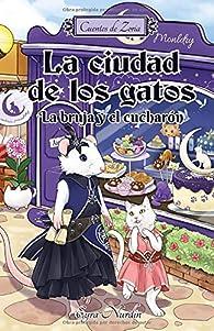La ciudad de los gatos: La bruja y el cucharón: Cuentos de Zoria par Eyra Nurdin