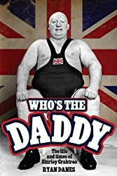 Who's The Daddy?: The Life and Times of Shirley Crabtree (The Biography of Big Daddy) by Ryan Danes (August 18, 2013) Hardcover