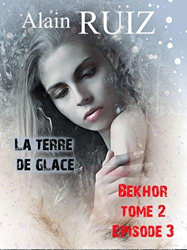 La terre de glace, tome 2 épisode 3 (Bekhor) par Alain Ruiz