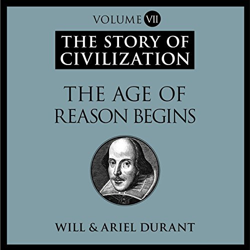 The Age of Reason Begins: A History of European Civilization in the Period of Shakespeare, Bacon, Montaigne, Rembrandt, Galileo, and Descartes: 1558 - ... Book 7) (Story of Civilization (Audio)) by Will Durant (2015-01-27)