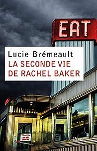 La seconde vie de Rachel Baker par Lucie Brémeault