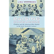 Raising Consumers – Children and the American Mass  Market in the Early Twentieth Century