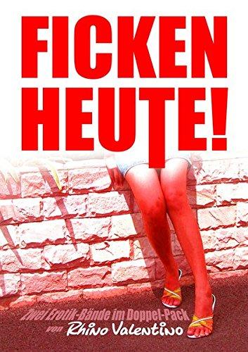 Ficken heute!: Zwei Erotik-Bände im Doppel-Pack