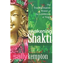 Awakening Shakti: The Transformative Power of the Goddesses of Yoga by Kempton, Sally (2013) Paperback