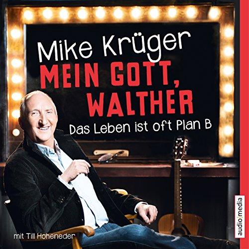 Buchseite und Rezensionen zu 'Mein Gott, Walther: Das Leben ist oft Plan B' von Mike Krüger
