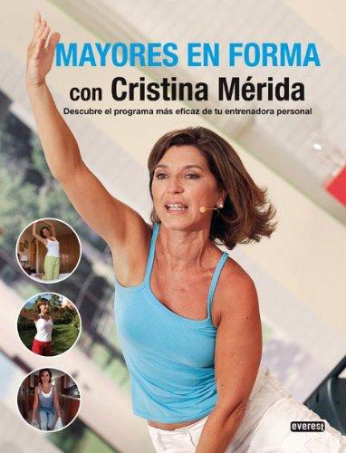 Mayores en forma con Cristina Mérida: Descubre el programa más eficaz de tu entrenadora personal (Manuales Practicos) por Mérida  Cristina