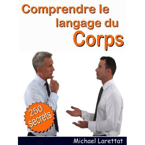 Comprendre le langage du corps - Les significations secrètes du langage corporel