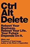 Ctrl Alt Delete: Reboot Your Business. Reboot Your Life. Your Future Depends on It. by Joel, Mitch (2013) Hardcover