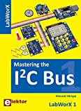 LabWorX/Straight from the Lab to your Brain: LabWorX/Mastering the I²C Bus: Straight from the Lab to your Brain/LabWorX