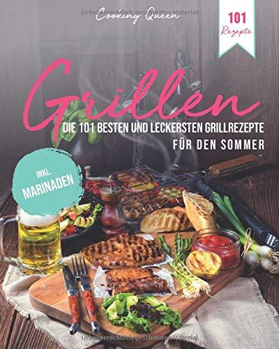 Grillen: Die 101 besten und leckersten Grillrezepte für den Sommer   Inkl. Marinaden