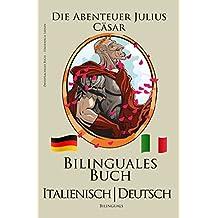Italienisch Lernen - Zweisprachiges Buch - Die Abenteuer Julius Cäsar (Italienisch - Deutsch) Bilingual