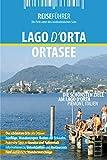 Ortasee - Reiseführer - Lago d'Orta: Die interessantesten Ziele am Lago d'Orta (German Edition)