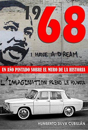 1968. Un año pintado sobre el muro de la historia por Humberto Silva Cubillán